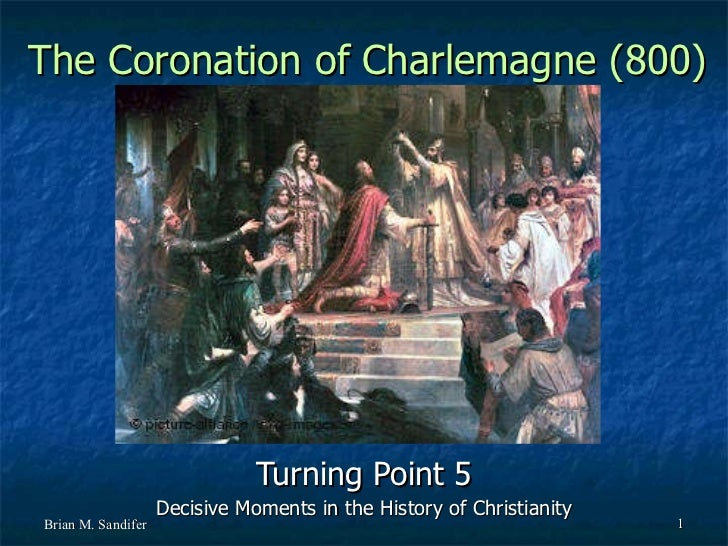 The Coronation of Charlemagne (800) Turning Point 5 Decisive Moments in the History of Christianity