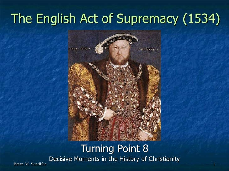 The English Act of Supremacy (1534) Turning Point 8 Decisive Moments in the History of Christianity