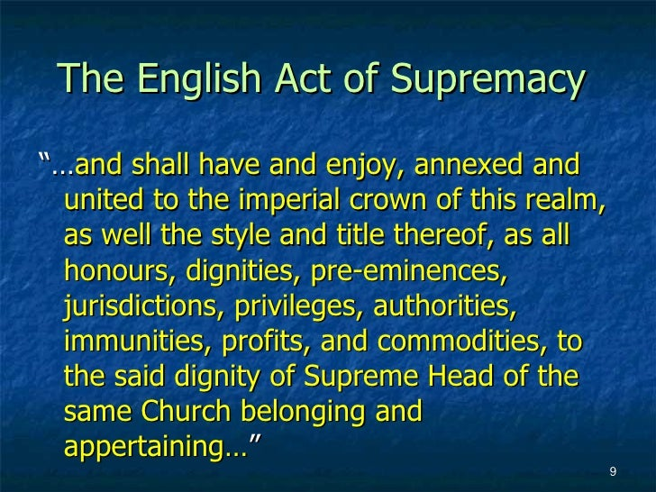 an analysis of the effects of king henry viiis act of supremacy 1534 - in the act of supremacy, parliament agreed with the clergy and declared henry to be the 'supreme head of the church in england' all english people had to offer their allegiance to henry in.