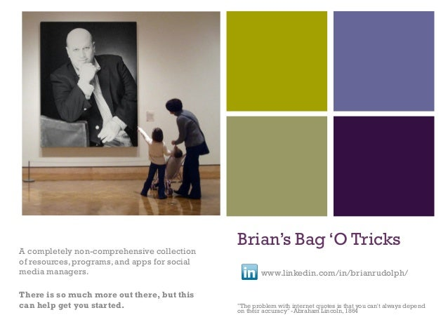 """Brian's Bag 'O Tricks  !  www.linkedin.com/in/brianrudolph/  !!! """"The problem with internet quotes is that you can't alway..."""