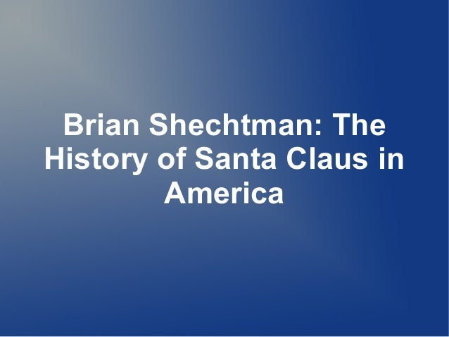 Brian Shechtman: TheHistory of Santa Claus inAmerica