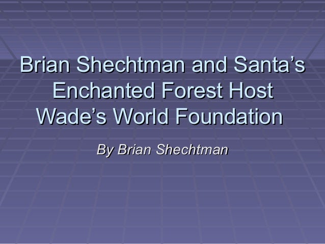 Brian Shechtman and Santa's   Enchanted Forest Host Wade's World Foundation       By Brian Shechtman