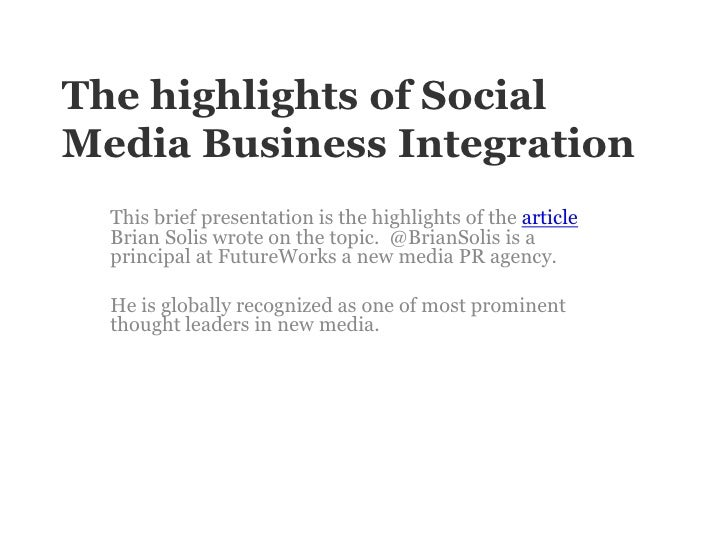 The highlights of Social Media Business Integration<br />This brief presentation is the highlights of the article Brian So...