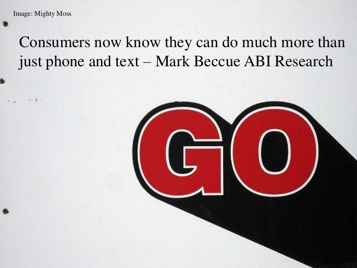 Image: Mighty Moss<br />Consumers now know they can do much more than just phone and text – Mark Beccue ABI Research<br />