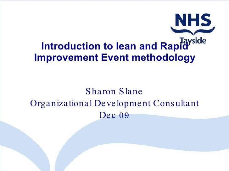 Introduction to lean and Rapid Improvement Event methodology Sharon Slane Organizational Development Consultant Dec 09