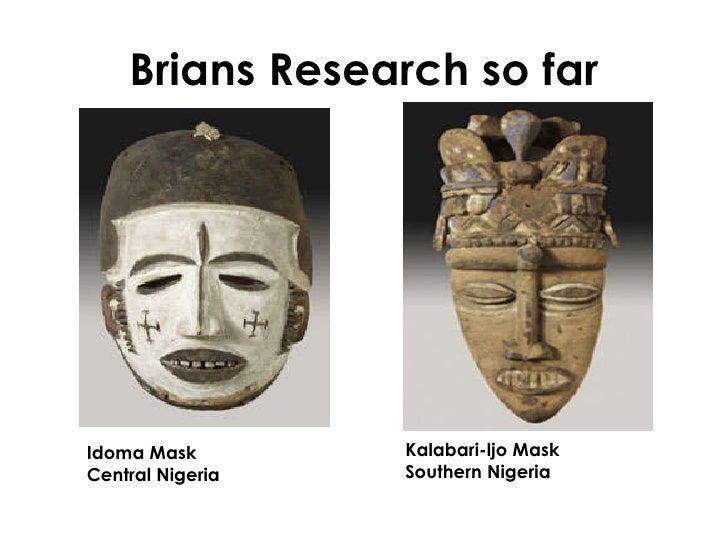 Brians Research so far Idoma Mask Central Nigeria Kalabari-ljo Mask Southern Nigeria