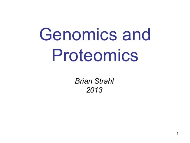 Genomics and Proteomics Brian Strahl 2013  1