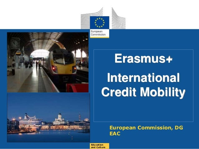 Date: in 12 ptsEducation and Culture Erasmus+ International Credit Mobility European Commission, DG EAC