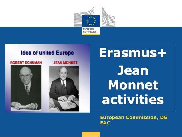 Date: in 12 pts Erasmus+ Jean Monnet activities European Commission, DG EAC
