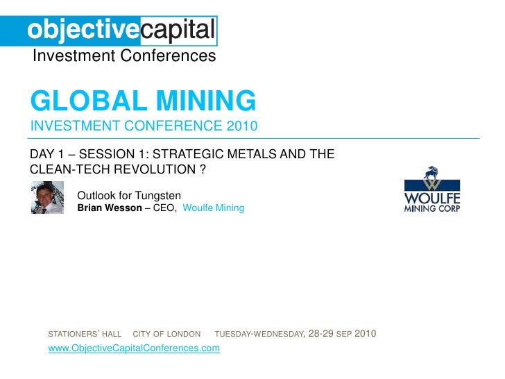 day 1 – Session 1: Strategic metals and the clean-tech revolution ? <br />Outlook for TungstenBrian Wesson – CEO, Woulfe M...
