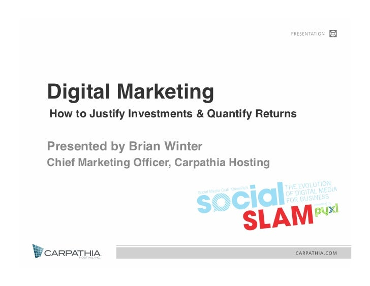 """Digital Marketing How to Justify Investments & Quantify Returns """"Presented by Brian Winter""""Chief Marketing Officer, Carpat..."""