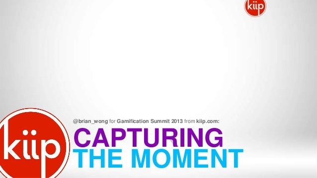 CAPTURING@brian_wong for Gamification Summit 2013 from kiip.com:THE MOMENT