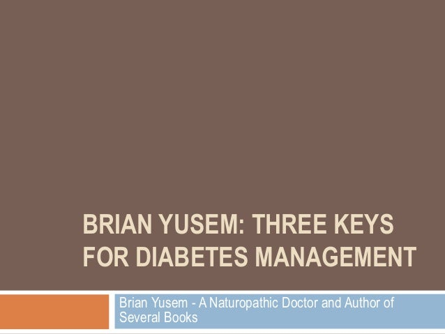 BRIAN YUSEM: THREE KEYS FOR DIABETES MANAGEMENT Brian Yusem - A Naturopathic Doctor and Author of Several Books
