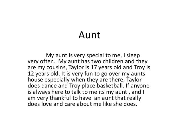 Aunt       My aunt is very special to me, I sleepvery often. My aunt has two children and theyare my cousins, Taylor is 17...