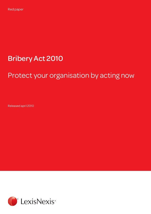 Red paperBribery Act 2010Protect your organisation by acting nowReleased april 2010