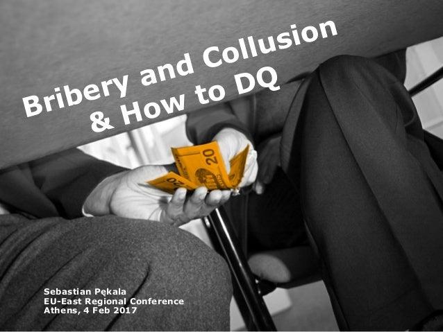Bribery and Collusion & How to DQ Sebastian Pękala EU-East Regional Conference Athens, 4 Feb 2017