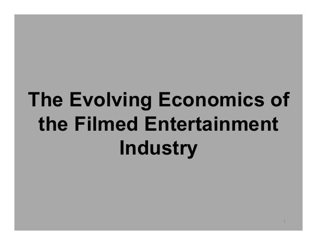 The Evolving Economics of the Filmed Entertainment         Industry                        1