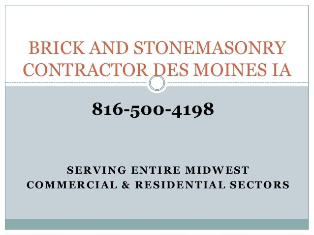 SERVING ENTIRE MIDWEST COMMERCIAL & RESIDENTIAL SECTORS BRICK AND STONEMASONRY CONTRACTOR DES MOINES IA 816-500-4198