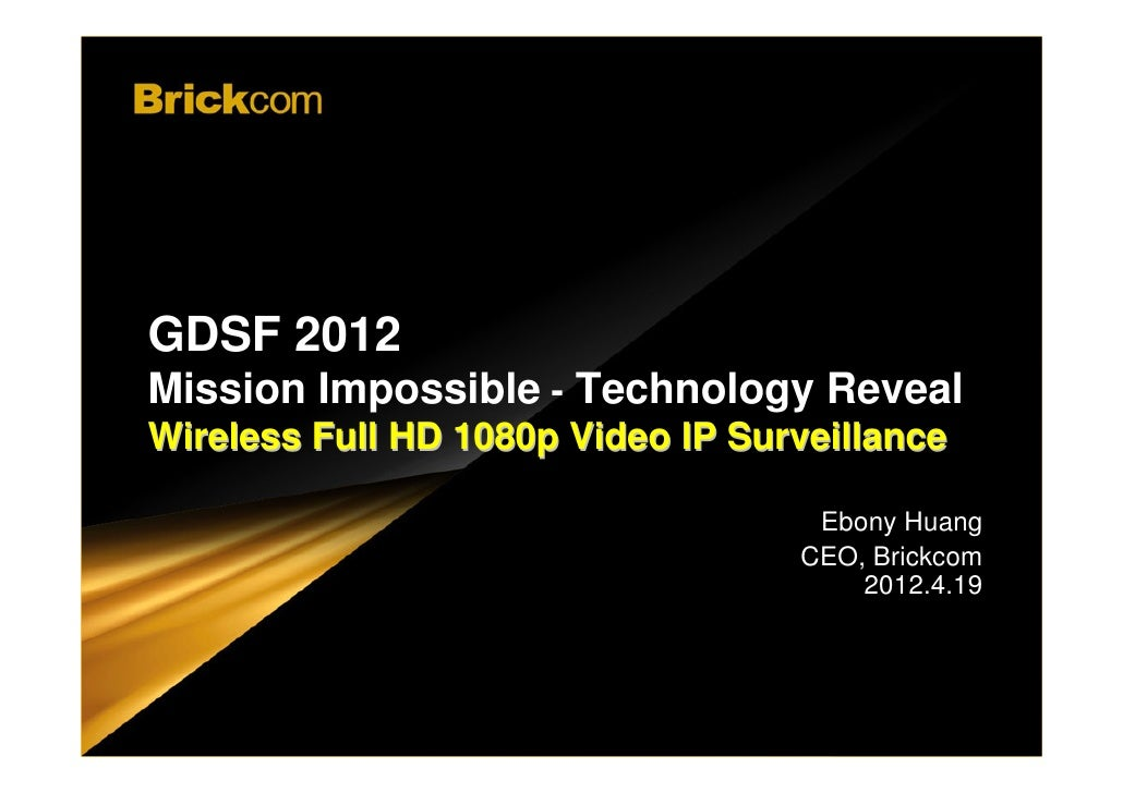 WWW.BRICKCOM.COM | EXPERT IN IP SURVEIL LANCE GDSF 2012 Mission Impossible - Technology Reveal                            ...