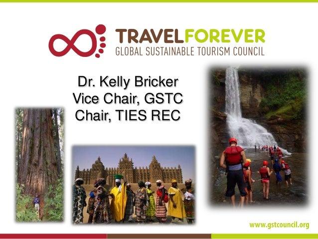 Dr. Kelly Bricker  Vice Chair, GSTC  Chair, TIES REC