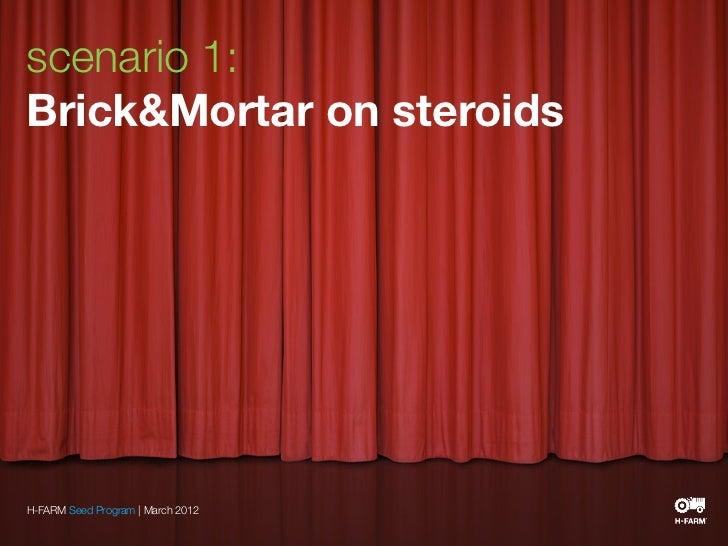 scenario 1:Brick&Mortar on steroidsH-FARM Seed Program | March 2012