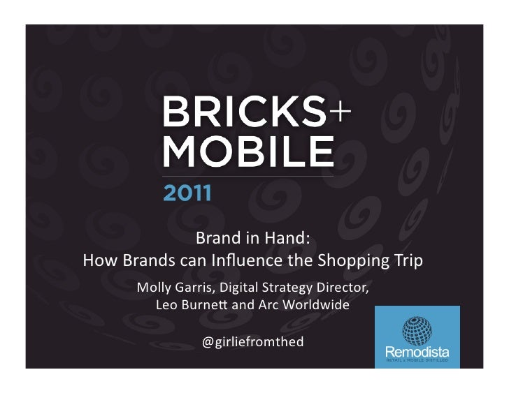 Brand	  in	  Hand:	  How	  Brands	  can	  Influence	  the	  Shopping	  Trip	           Molly	  Garris,	  Digital	  Strategy...