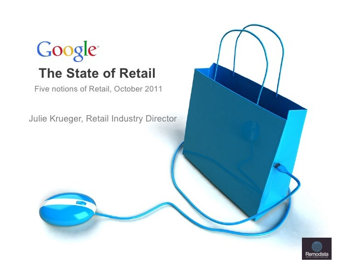 The State of Retail Five notions of Retail, October 2011Julie Krueger, Retail Industry Director                           ...