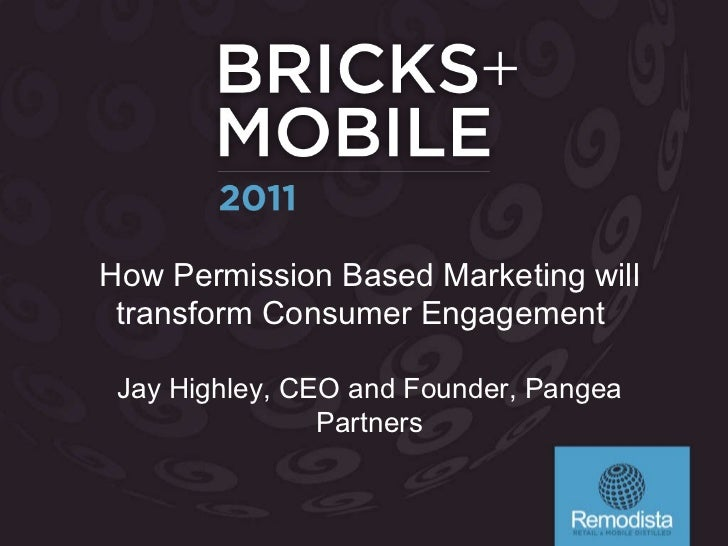 How Permission Based Marketing will transform Consumer Engagement  Jay Highley, CEO and Founder, Pangea Partners