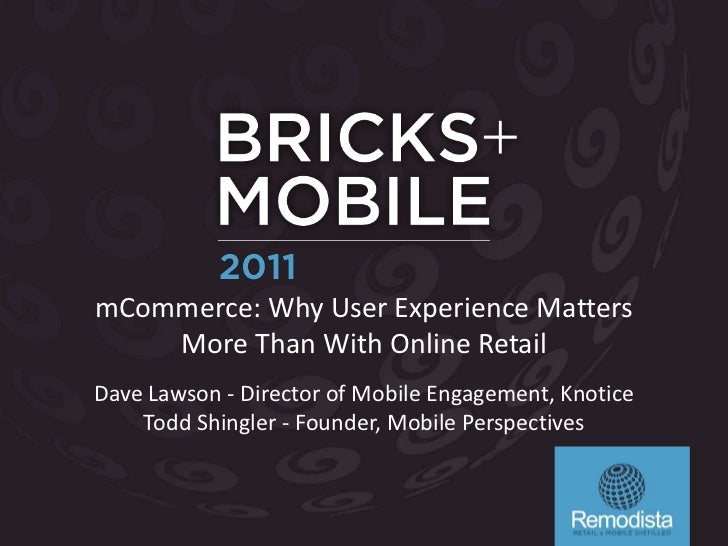 mCommerce: Why User Experience Matters    More Than With Online RetailDave Lawson - Director of Mobile Engagement, Knotice...
