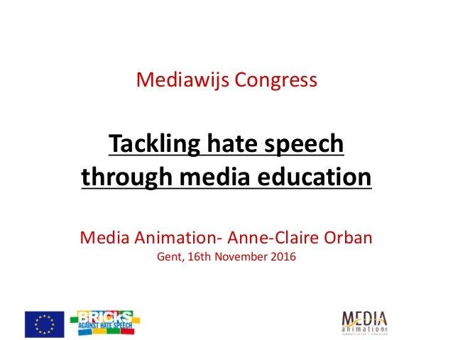 MediawijsCongress Tacklinghatespeech throughmediaeducation MediaAnimation- Anne-ClaireOrban Gent,16thNovember20...