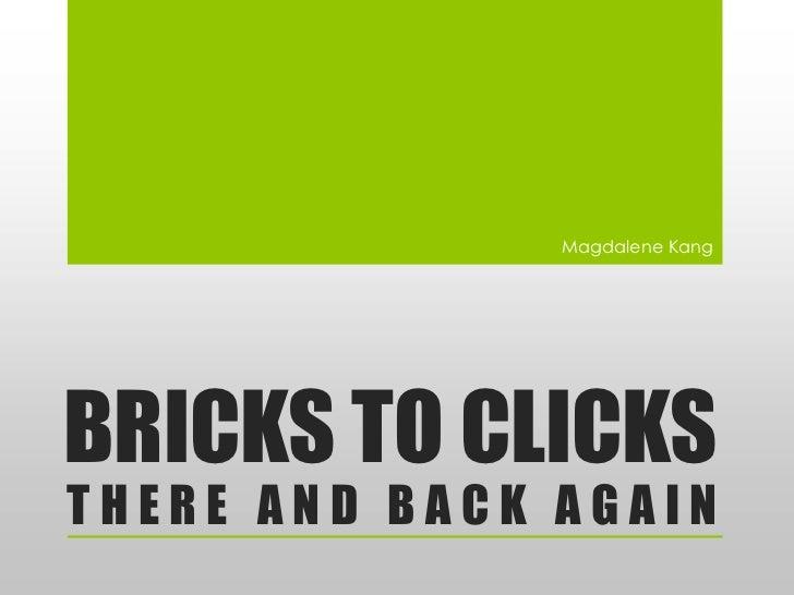 Magdalene KangBRICKS TO CLICKSTHERE AND BACK AGAIN
