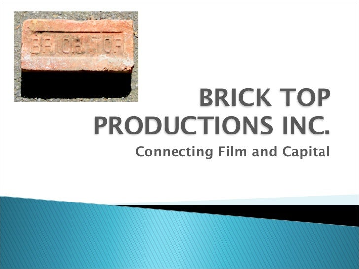 BRICK TOPPRODUCTIONS INC.  Connecting Film and Capital