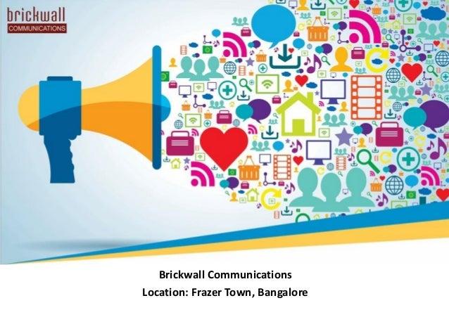 Brickwall Communications Location: Frazer Town, Bangalore