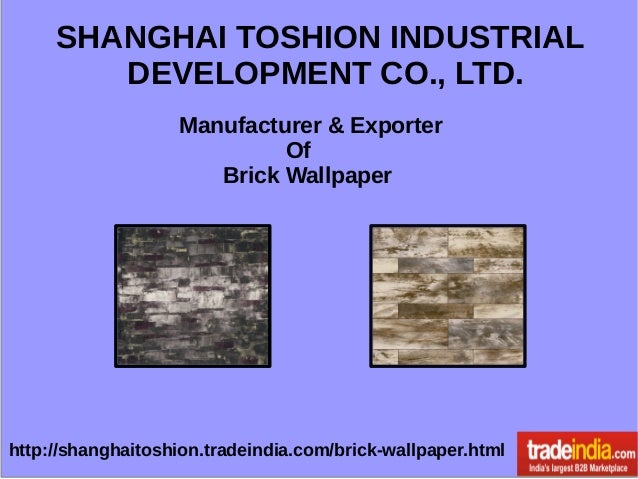 SHANGHAI TOSHION INDUSTRIAL DEVELOPMENT CO., LTD. Manufacturer & Exporter Of Brick Wallpaper http://shanghaitoshion.tradei...