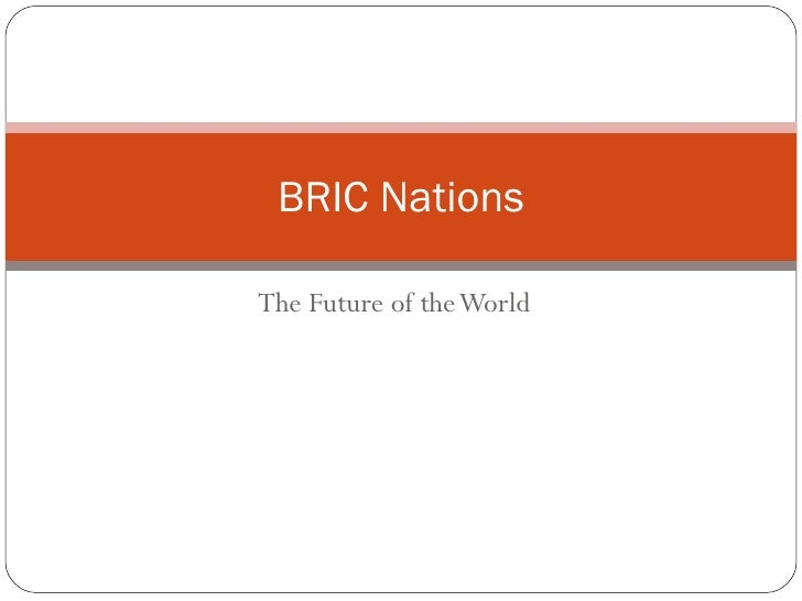 The Future of the World BRIC Nations