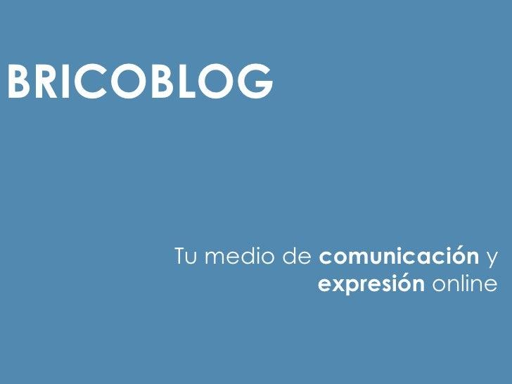 BRICOBLOG Tu medio de  comunicación  y  expresión  online