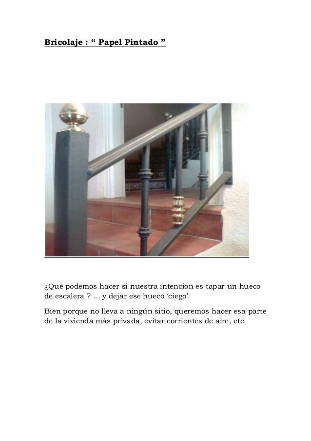"""Bricolaje : """" Papel Pintado """" ¿Qué podemos hacer si nuestra intención es tapar un hueco de escalera ? … y dejar ese hueco ..."""