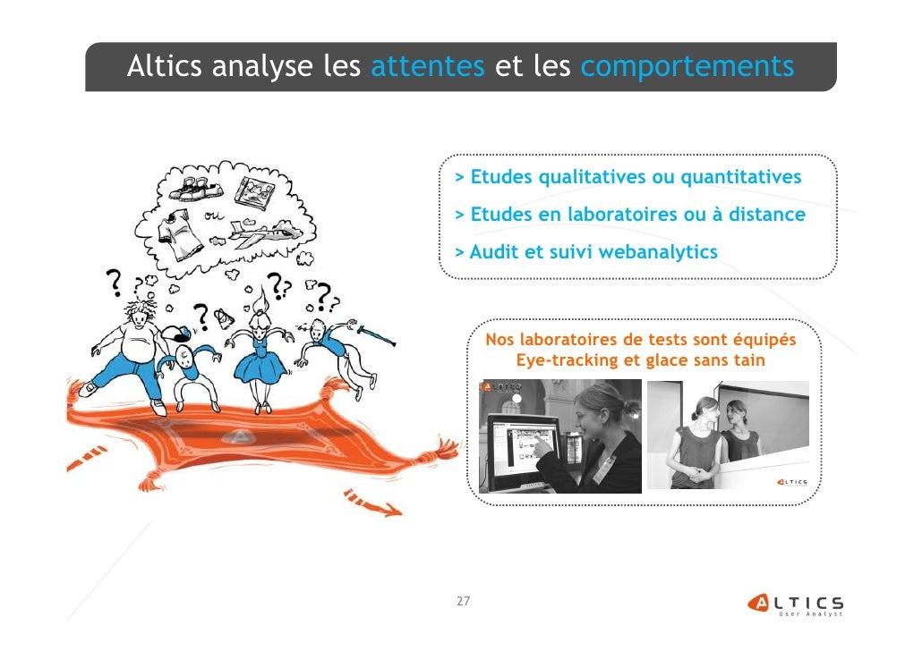 Altics analyse les attentes et les comportements                       > Etudes qualitatives ou quantitatives             ...