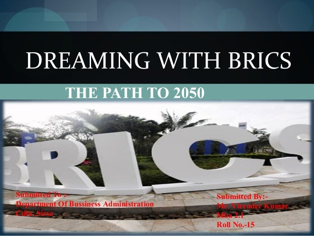 THE PATH TO 2050 DREAMING WITH BRICS Submitted To :- Department Of Bussiness Administration Cdlu ,Sirsa Submitted By:- Mr....