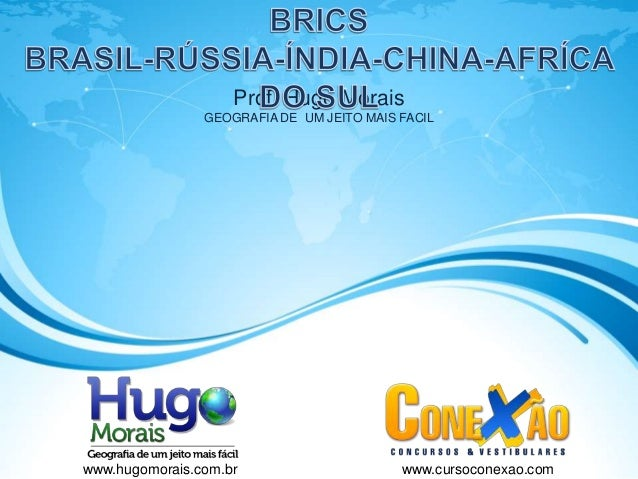 Prof. Hugo Morais                GEOGRAFIA DE UM JEITO MAIS FACILwww.hugomorais.com.br                      www.cursoconex...