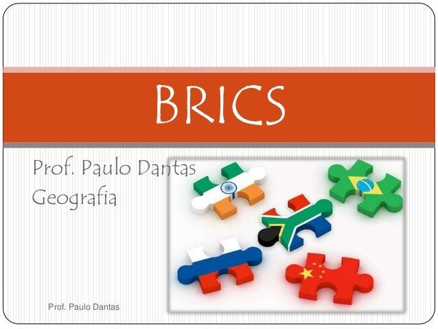 BRICS  Prof. Paulo Dantas  Geografia  Prof. Paulo Dantas