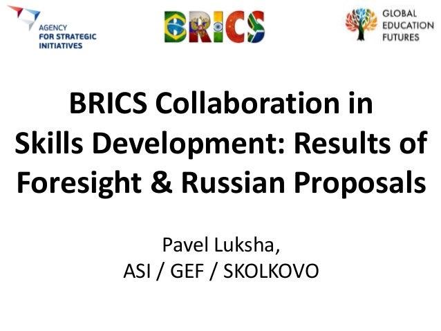 BRICS Collaboration in Skills Development: Results of Foresight & Russian Proposals Pavel Luksha, ASI / GEF / SKOLKOVO