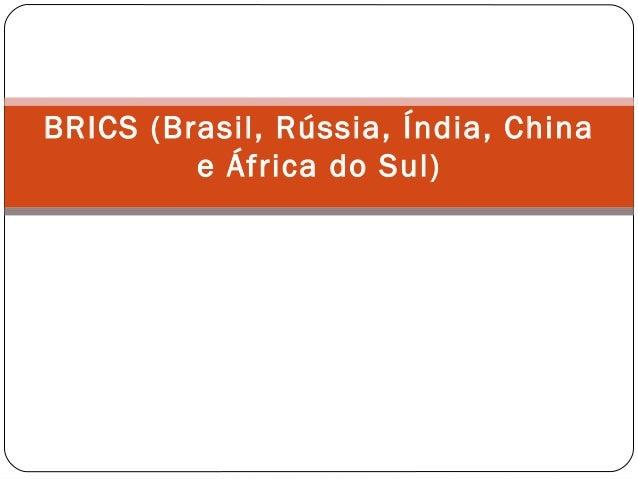BRICS (Brasil, Rússia, Índia, China e África do Sul)