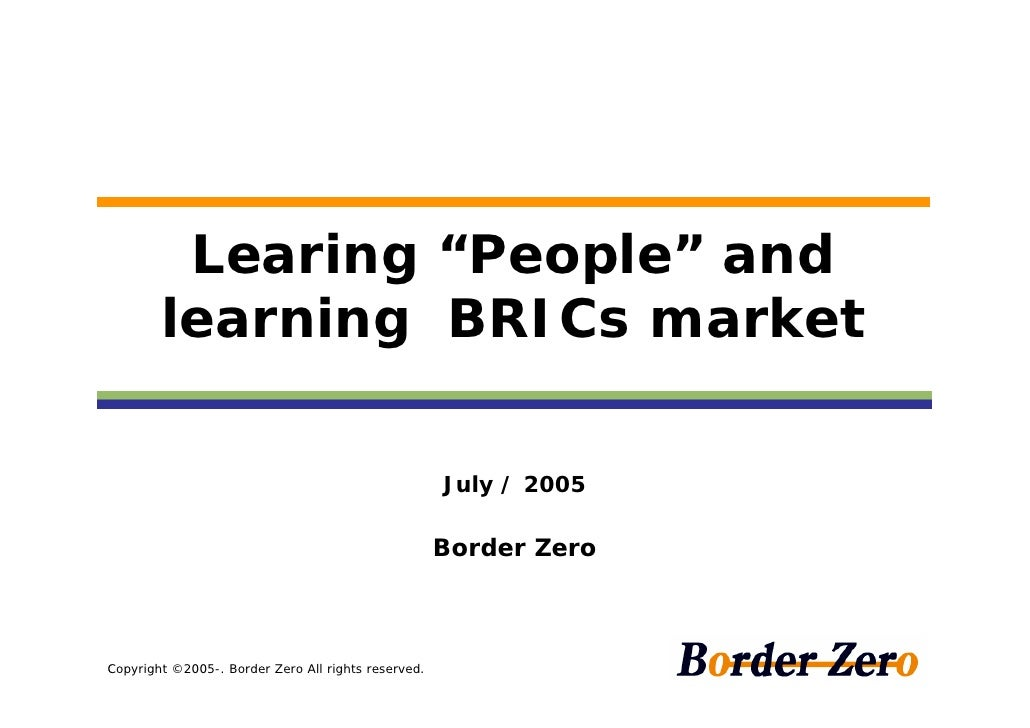 """Learing """"People"""" and        learning BRICs market                                                     July / 2005         ..."""