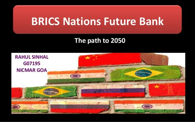 BRICS Nations Future Bank The path to 2050 RAHUL SINHAL G07195 NICMAR GOA