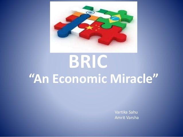 "BRIC ""An Economic Miracle"" Vartika Sahu Amrit Varsha"