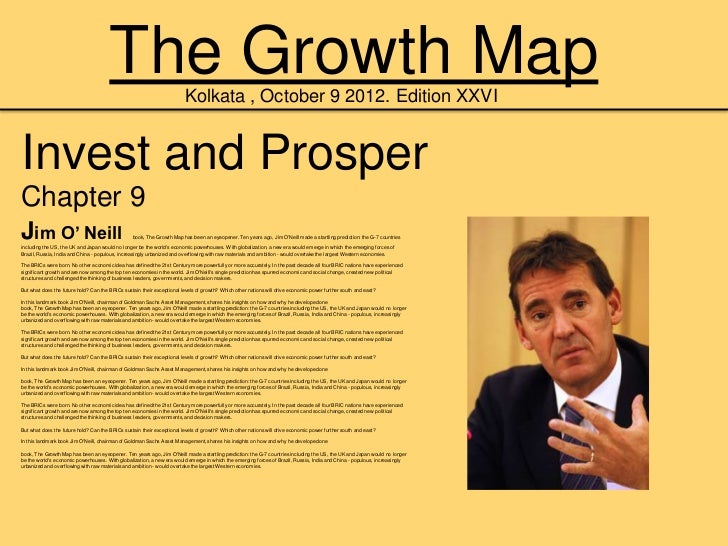 The Growth Map                   Kolkata , October 9 2012. Edition XXVIInvest and ProsperChapter 9Jim O' Neill            ...