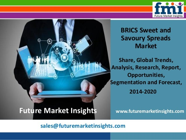 sales@futuremarketinsights.com BRICS Sweet and Savoury Spreads Market Share, Global Trends, Analysis, Research, Report, Op...