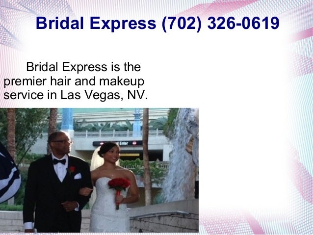 Bridal Express (702) 326-0619  Bridal Express is the  premier hair and makeup  service in Las Vegas, NV.