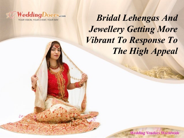 Bridal Lehengas And Jewellery Getting More Vibrant To Response To The High Appeal